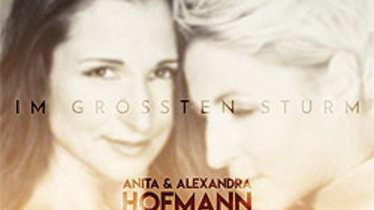 Anita & Alexandra Hofmann, Im größten Sturm