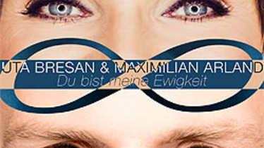 Maximilian Arland, Uta Bresan,Du bist meine Ewigkeit