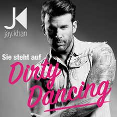 Jay Khan, Sie steht auf Dirty Dancing