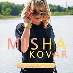 Misha Kovar, Hey Hey Süßer