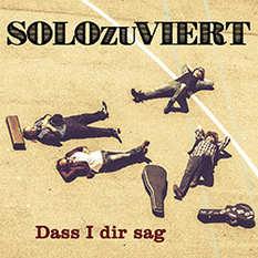 SOLOzuVIERT - Dass I dir sag