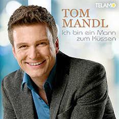 Tom Mandl, Ich bin ein Mann zum Küssen