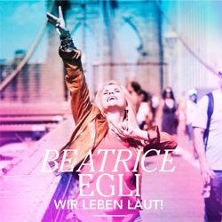 Beatrice Egli, Wir leben laut