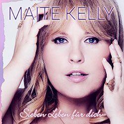 Maite Kelly Sieben Leben für dich