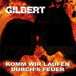 Gilbert, Komm wir laufen durchs Feuer