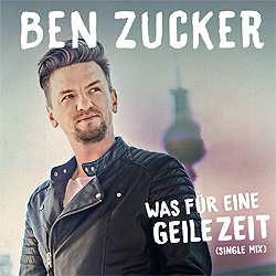 Ben Zucker, Was für eine geile Zeit