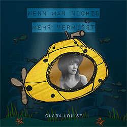 Clara Louise, Wenn man nichts mehr vermisst