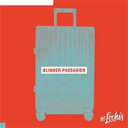 die Lochis, Blinder Passagier