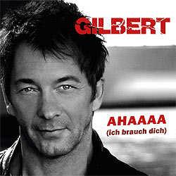 Gilbert, Ahaaaa Ich brauch dich