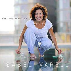 Isabel Varell, Frei und verrückt