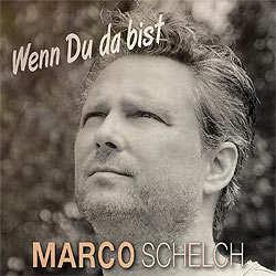 Marco Schelch, Wenn du da bist