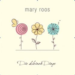 Mary Roos – die kleinen Dinge