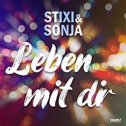 Stixi und Sonja, Leben mit dir