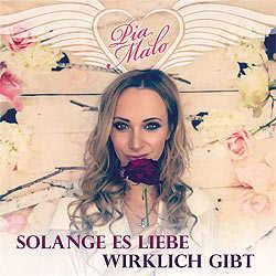 Pia Malo, Solange es Liebe wirklich gibt