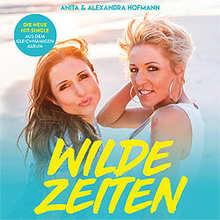Anita & Alexandra Hofmann, Wilde Zeiten