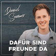 Daniel Sommer, Dafür sind Freunde da