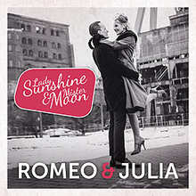 Lady Sunshine und Mister Moon, Romeo & Julia