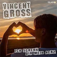 Vincent Gross, Ich schenk dir mein Herz