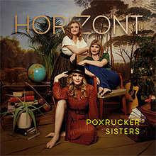 Poxrucker Sisters, Horizont